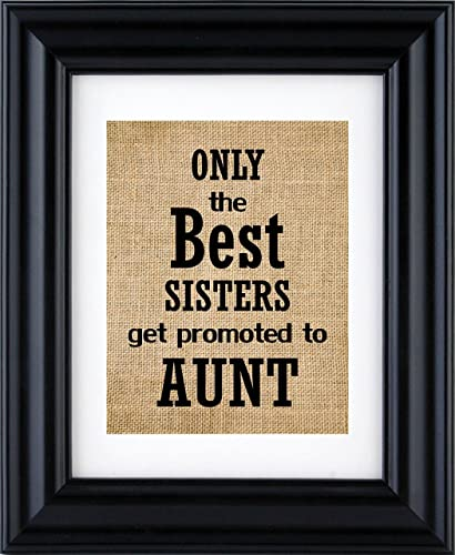 Amazoncom Only The Best Sisters Get Promoted To Aunt Burlap Print