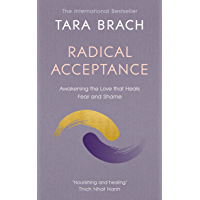 Radical Acceptance: Awakening the Love that Heals Fear and Shame (English Edition)