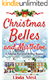Christmas Belles and Mistletoe: A Fabulously Funny Feel Good Holiday Romance Mystery (Love on Kissing Bridge Mountain Book 6)