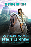 When War Returns — The Beta Earth Chronicles: Book Three