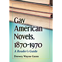 Gay American Novels, 1870-1970: A Reader's Guide (English Edition)