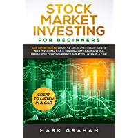 Stock Market Investing for Beginners:  And Intermediate. Learn to Generate Passive Income with Investing, Stock Trading, Day Trading Stock. Useful for ... Great to Listen in a Car! (English Edition)