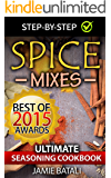 Spice Mixes: The Ultimate Seasoning Cookbook: Mixing Herbs, Spices for Awesome Seasonings and Mixes (Spice rubs, seasonings, Spice Mixes, Seasoning Cookbook, Mixing Herbs, Spices Seasonings)