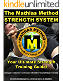 The Mathias Method STRENGTH SYSTEM: Your Ultimate Strength Training Guide! (Workout Plans for Powerlifting, Bodybuilding, CrossFit, Strongman, Weight Lifting, ... WARRIOR Workout Routine - Series Book 2)