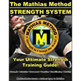 The Mathias Method STRENGTH SYSTEM: Your Ultimate Strength Training Guide! (Workout Plans for Powerlifting, Bodybuilding…