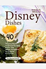 Magical Meals & Disney Dishes: 40 Theme Park-Inspired Recipes from the Magic Kingdom to Create at Home Kindle Edition