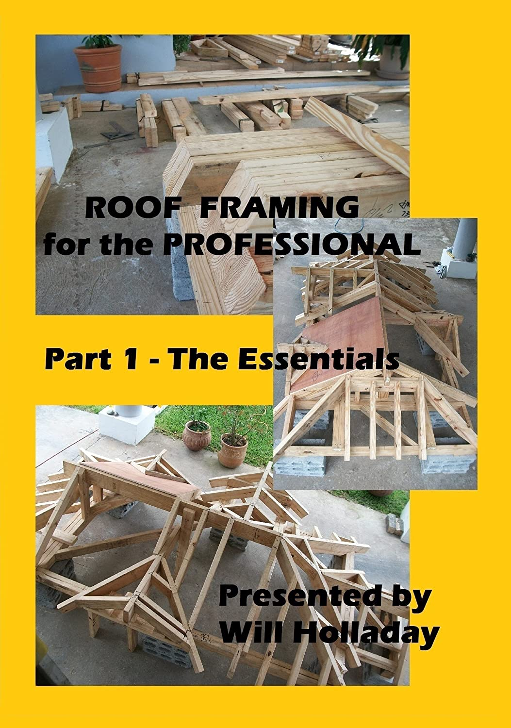 Amazon Com Roof Framing For The Professional Part 1 The Essentials Will Holladay Will Holladay Movies Tv