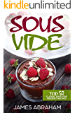 Sous Vide: Top 50 Classic Sous Vide Dessert Recipes (Sous Vide Recipes Book 4)