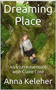 Dreaming Place: An Irish Adventure with Claire Coté