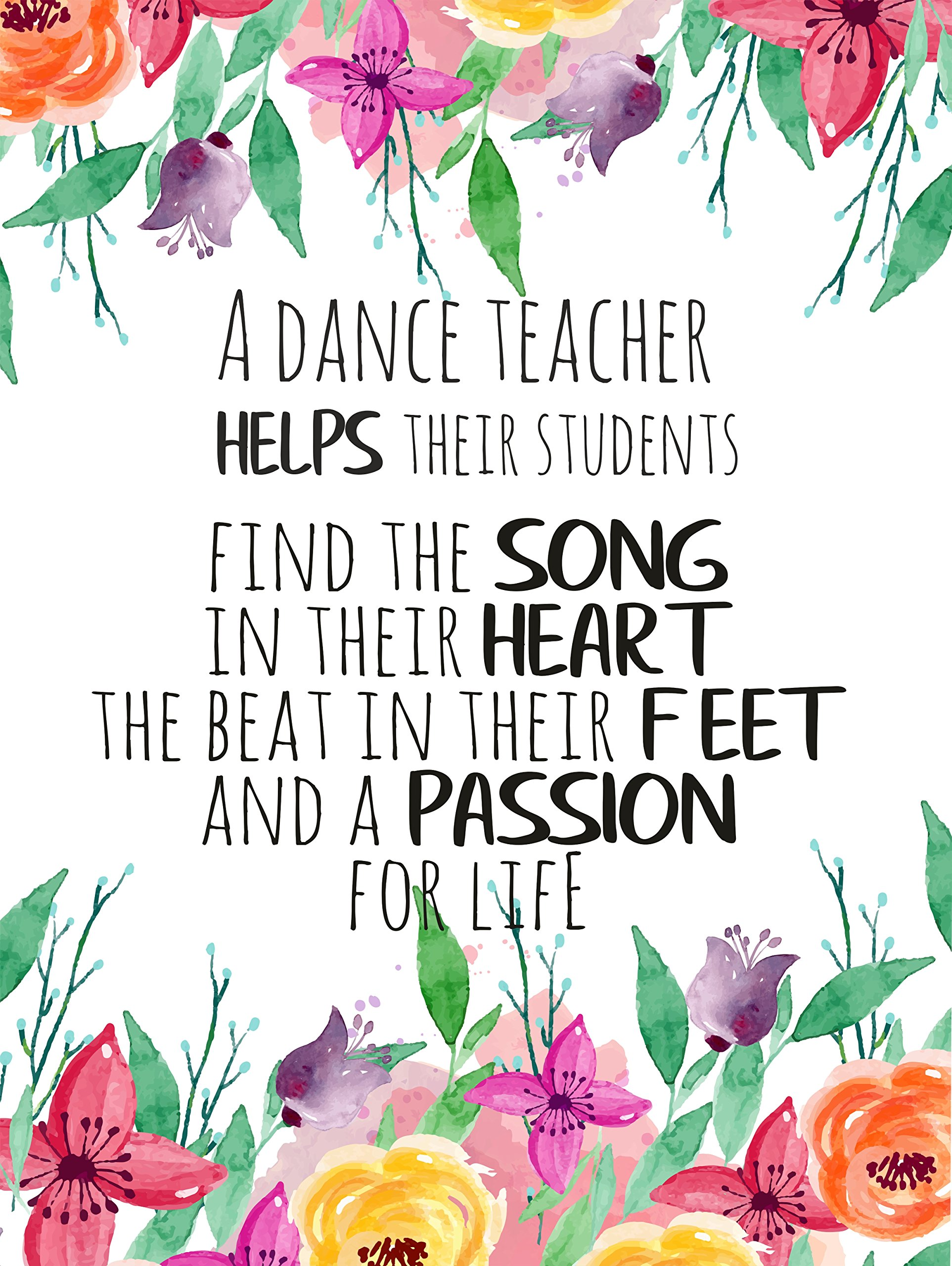 A dance teacher helps her students find the song in their heart Appreciation Gift Ballet Teacher Quotes Wall Art Thank you Card Floral print UNFRAMED POSTER A3