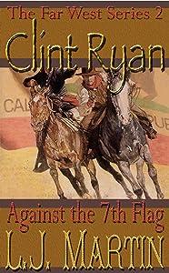 Against the 7th Flag: A Clint Ryan Western (The Far West Series Book 2)