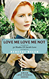 Amish Romance: Love Me Love Me Not - 50 Shades of Amish Love: (AMISH ROMANCE) Amish Love Stories Series