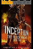 Inception (The Black Knight Book 2)