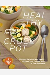 Healthy Recipes for Your Crockpot: Discover Delicious and Healthy Recipes That You Can Make in Your Crockpot! Kindle Edition