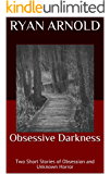 Obsessive Darkness: Two Short Stories of Obsession and Unknown Horror