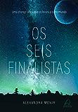 Os Seis Finalistas: Uma chance única que os levará a outro mundo