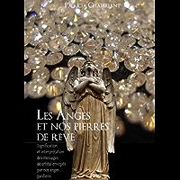 Les anges et nos pierres de rêve: Signification des messages de cristal envoyés par nos Anges Gardiens