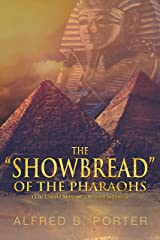 """The ShowBread of the Pharaohs: (The Untold Story of the """"Last Supper"""" Kindle Edition"""