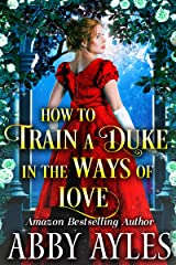 How to Train a Duke in the Ways of Love: A Clean & Sweet Regency Historical Romance Novel Kindle Edition