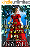 How to Train a Duke in the Ways of Love: A Clean & Sweet Regency Historical Romance Novel