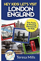 Hey Kids! Let's Visit London England: Fun Facts and Amazing Discoveries for Kids (Hey Kids! Let's Visit Travel Books #4) Kindle Edition