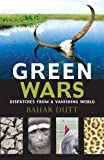 Green Wars: Dispatches from a Vanishing World