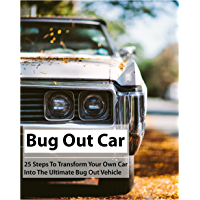 Bug Out Car: 25 Steps To Transform Your Own Car Into The Ultimate Bug Out Vehicle (English Edition)