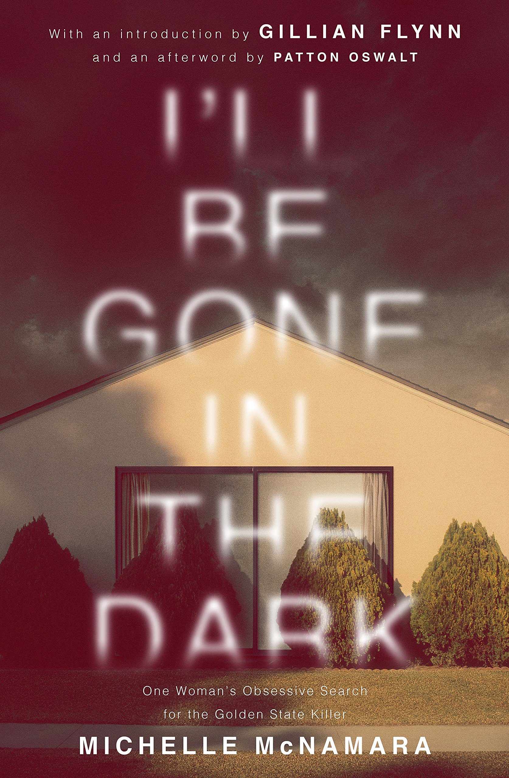 I'll Be Gone in the Dark: Amazon.co.uk: McNamara, Michelle, Oswalt, Patton,  Flynn, Gillian: 9780571345144: Books