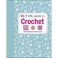A Little Course in Crochet: Simply everything you need to succeed