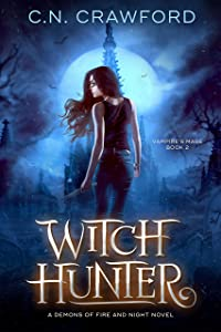 Witch Hunter: A Demons of Fire and Night Novel (The Vampire's Mage Series Book 2)