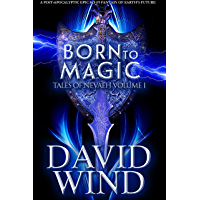 Born To Magic: A Post Apocalyptic Epic Sci-Fi Fantasy of Earth's future (Tales Of Nevaeh Book 1) (English Edition)