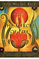 The Circle of Fire: Inspiration and Guided Meditations for Living in Love and Happiness (Prayers: A Communion with Our Creator) (Toltec Wisdom) Paperback