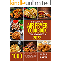 The Complete Air Fryer Cookbook for Beginners 2022: 1000 Quick, Easy & Affordable Air Fryer Recipes - Tips & Tricks…