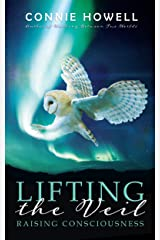 Lifting the Veil: Raising Consciousness Kindle Edition
