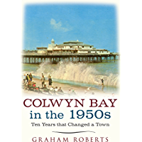 Colwyn Bay in the 1950s: Ten Years That Changed a Town