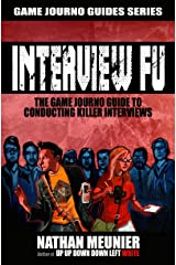Interview Fu: The Game Journo Guide To Conducting Killer Interviews (Game Journo Guides Series Book 2) Kindle Edition