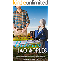 Between Two Worlds: A Clean Amish and Woodcutter Romance