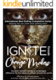 Ignite Female Change Makers: Dynamic Women Making an Exceptional Difference for the Future of Women Around the World