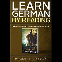 Learn German: By Reading Urban Fantasy Volume 2 (Lernen Sie Deutsch mit Urban Fantasy Romanen) (German Edition)