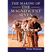 The Making of The Magnificent Seven: Behind the Scenes of the Pivotal Western