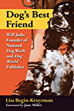Dog's Best Friend: Will Judy, Founder of National Dog Week and Dog World Publisher (Dogs in Our World)