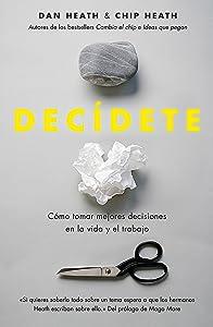 Decídete: Cómo tomar las mejores decisiones en la vida y en el trabajo (Spanish Edition)
