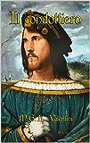 Il condottiero: Biografia romanzata su Cesare Borgia (Le biografie romanzate Vol. 1)