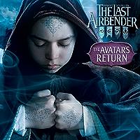 The Avatar's Return (The Last Airbender Movie)