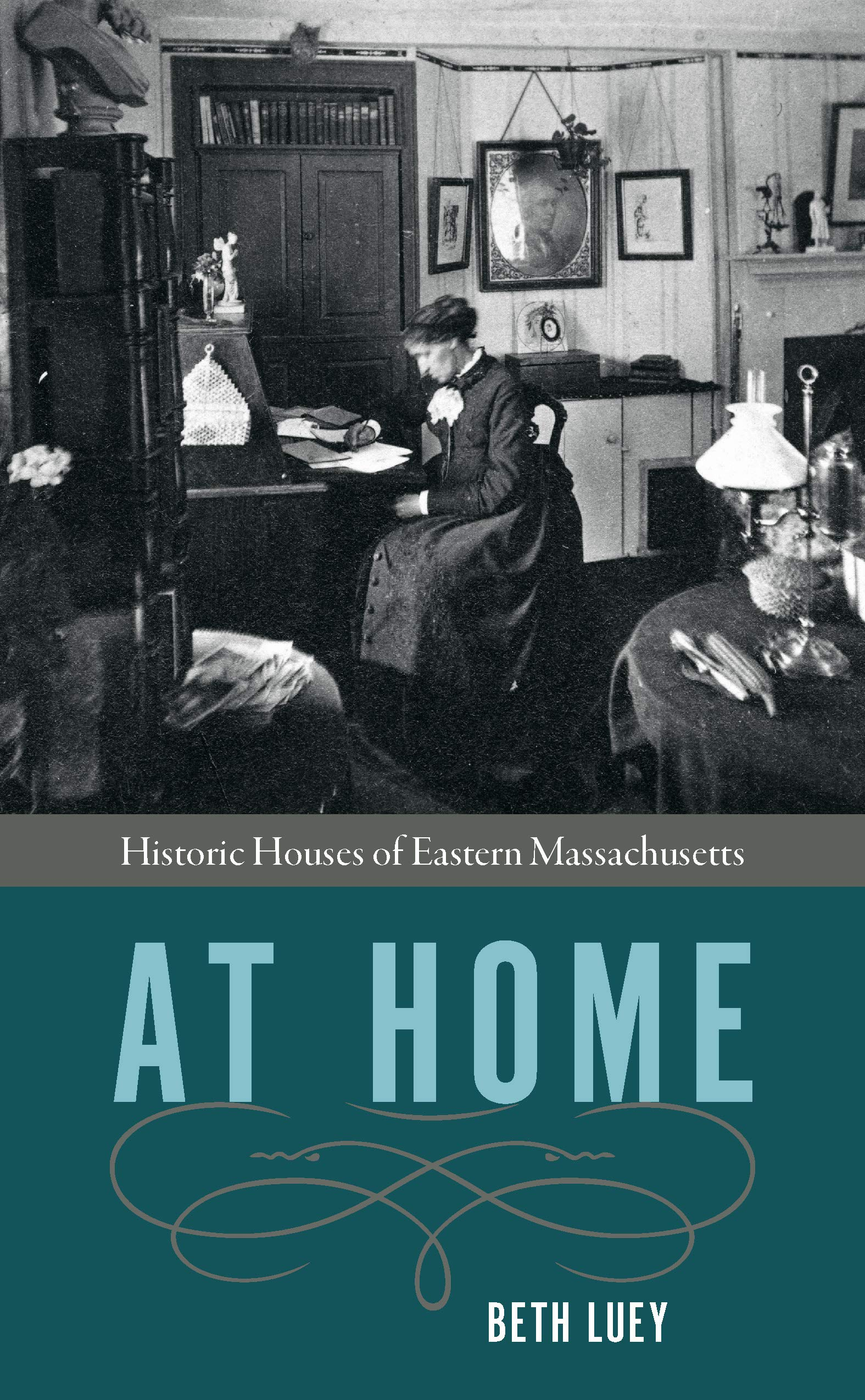 At Home: Historic Houses of Eastern Massachusetts: Beth Luey ...