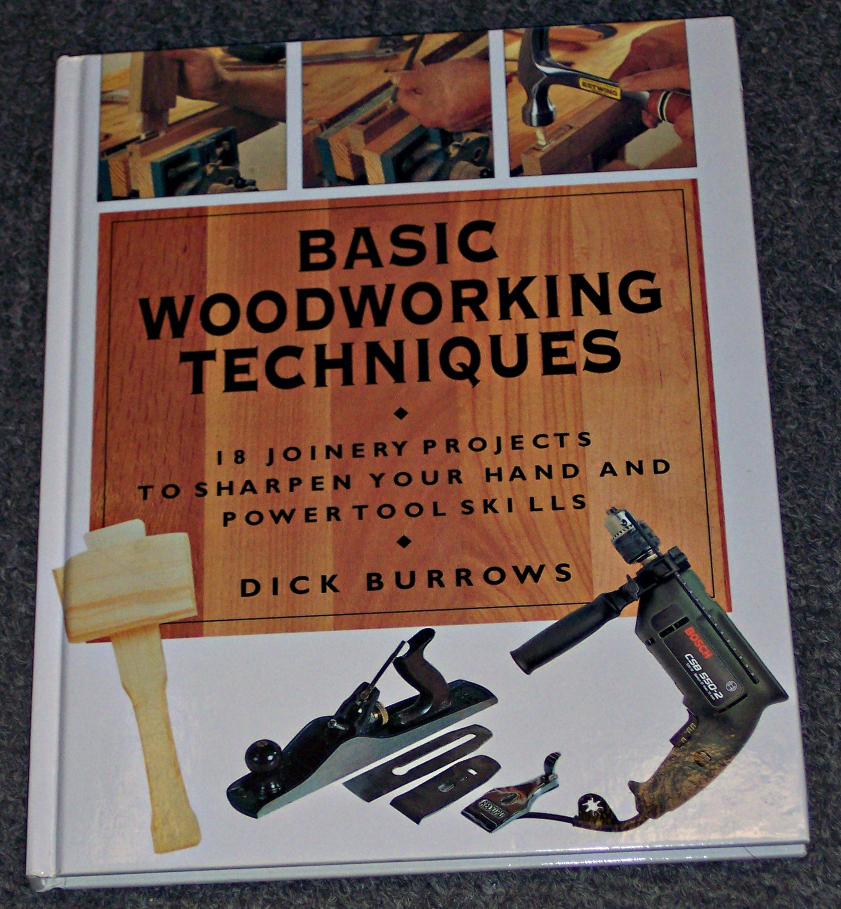 Basic Woodworking Techniques: 18 Joinery Projects to Sharpen Your Hand and Power Tool Skills
