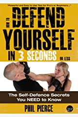 How to Defend Yourself in 3 Seconds (or Less!): The Self Defense Secrets You NEED to Know! (Self Defence & Martial Arts) Kindle Edition
