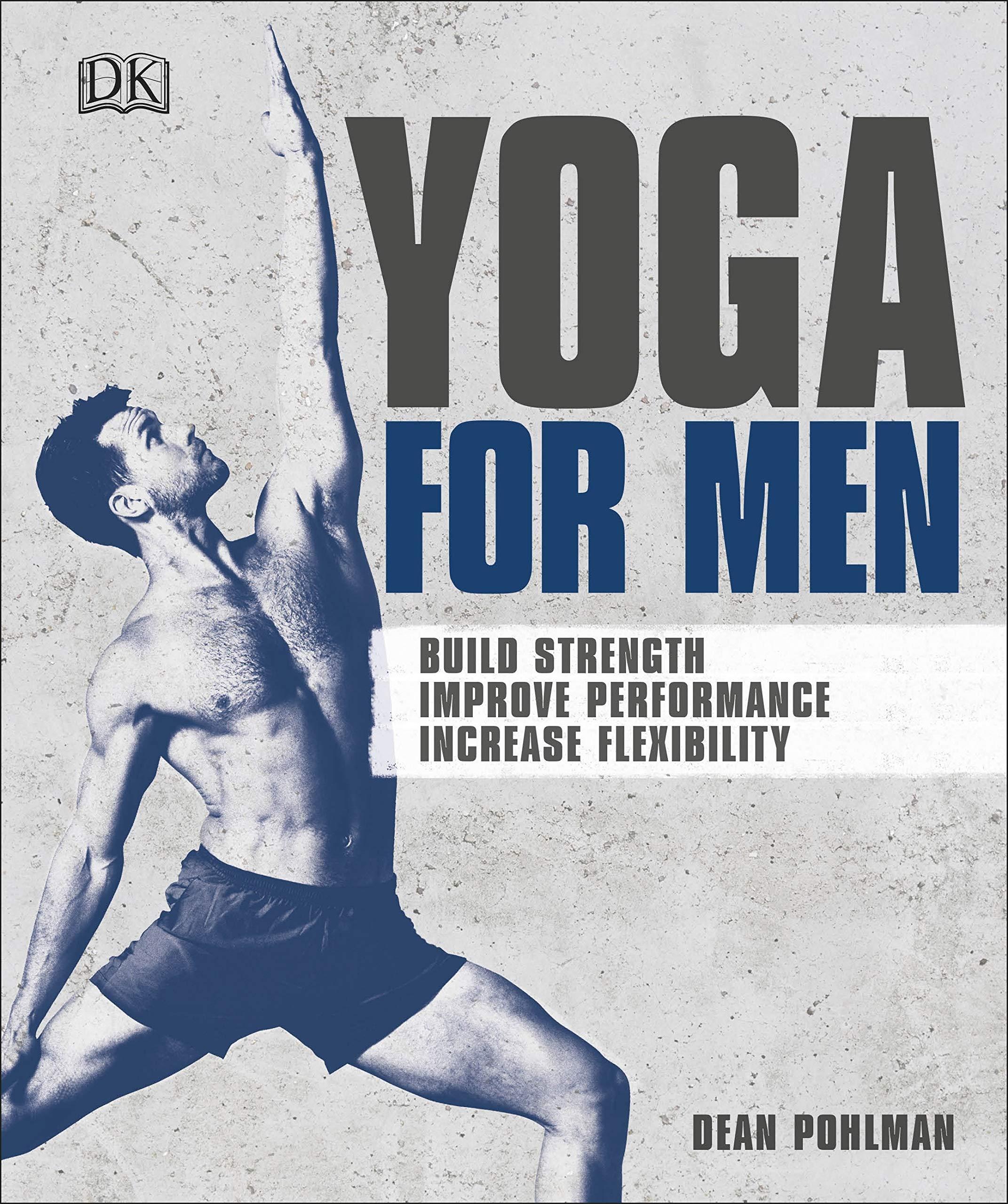 Yoga For Men: Build Strength, Improve Performance, Increase ...