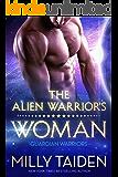 The Alien Warrior's Woman: Sci-fi Alien Romance (Guardian Warriors Book 1)