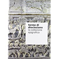 Terme di Diocleziano. La collezione epigrafica. Ediz. illustrata